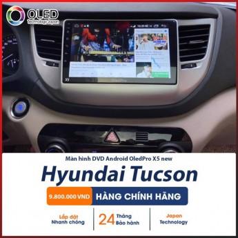 Màn hình Android OledPro X5 new cho Hyundai Tucson - Trải nghiệm những hành trình đầy tiện ích